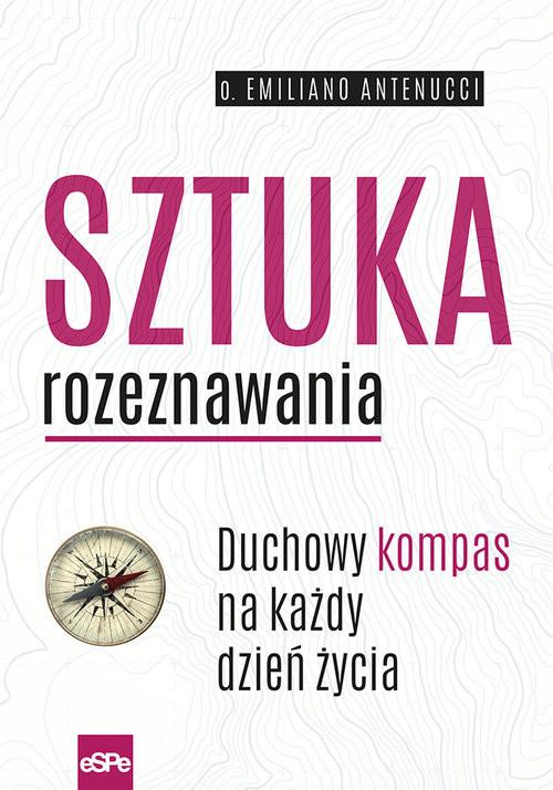 okładka Sztuka rozeznawania Duchowy kompas na każdy dzień życia, Książka | Antenucci Emiliano