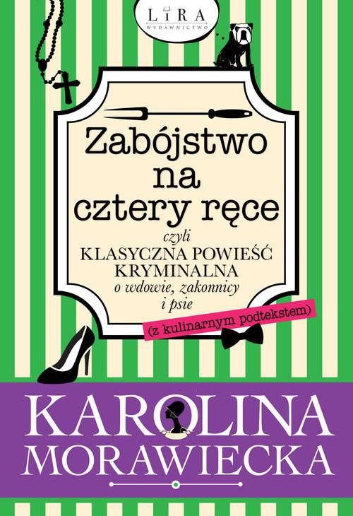 okładka Zabójstwo na cztery ręce czyli klasyczna powieść kryminalna o wdowie, zakonnicy i psie, Książka | Morawiecka Karolina