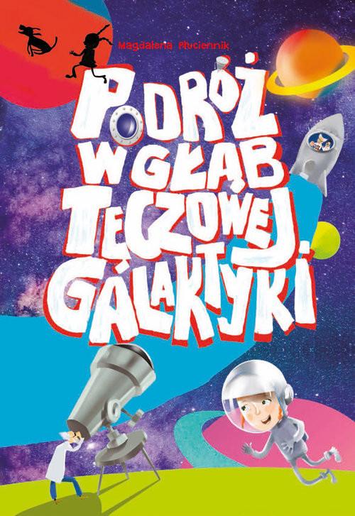okładka Podróż w głąb Tęczowej Galaktyki, Książka   Płuciennik Magdalena
