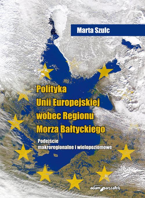 okładka Polityka Unii Europejskiej wobec Regionu Morza Bałtyckiego, Książka | Szulc Marta