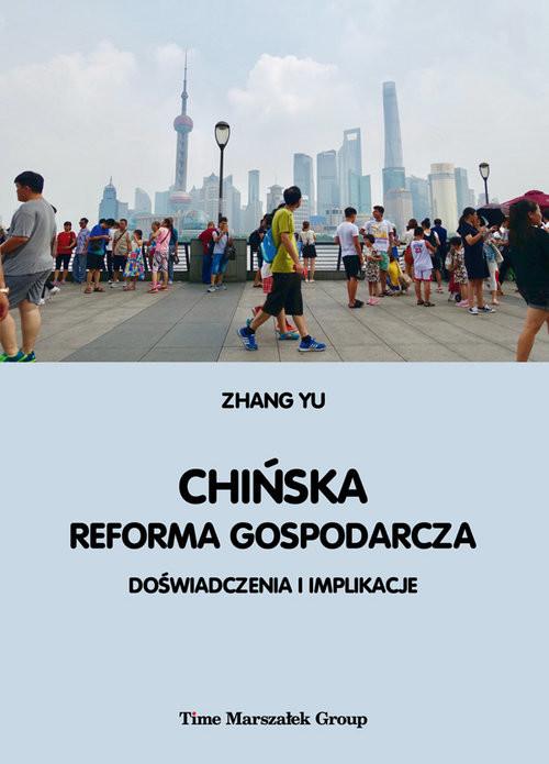 okładka Chińska reforma gospodarcza. Doświadczenia i implikacje, Książka | Yu Zhang