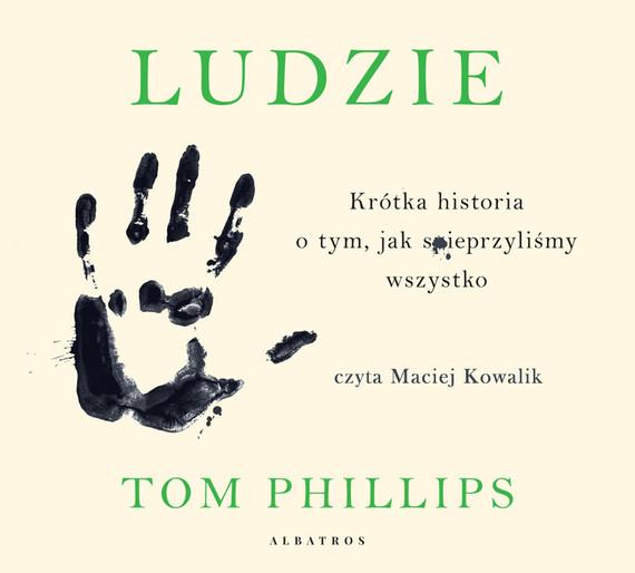 okładka LUDZIE. KRÓTKA HISTORIA O TYM, JAK SPIEPRZYLIŚMY WSZYSTKO, Audiobook | Tom Phillips