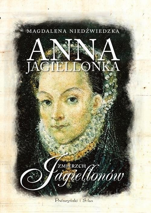 okładka Anna Jagiellonka Zmierzch Jagiellonów, Książka | Magdalena Niedźwiedzka