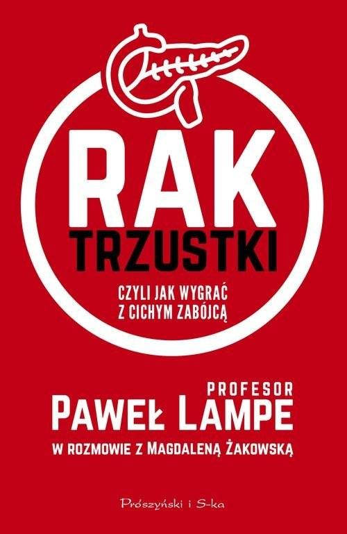 okładka Rak trzustki czyli jak wygrać z cichym zabójcą, Książka | Paweł Lampe, Magdalena Żakowska