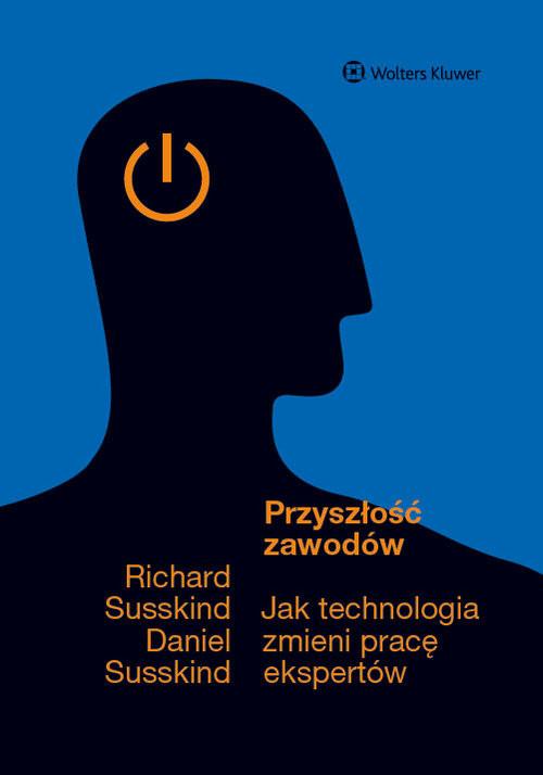 okładka Przyszłość zawodów Jak technologia zmieni pracę ekspertów, Książka | Richard Susskind, Daniel Susskind