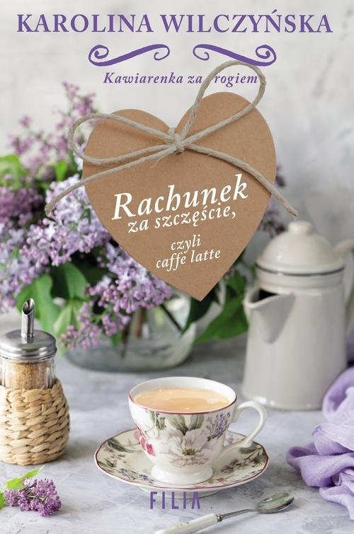 okładka Rachunek za szczęście czyli caffe latte, Książka | Wilczyńska Karolina