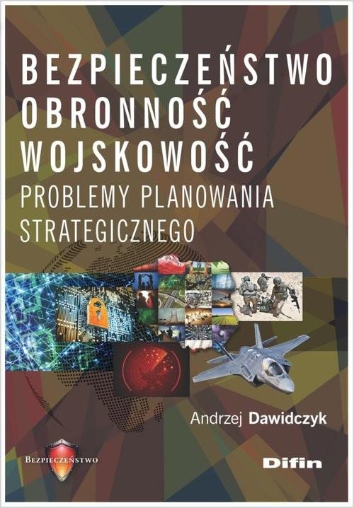 okładka Bezpieczeństwo, obronność, wojskowość Problemy planowania strategicznego, Książka | Dawidczyk Andrzej