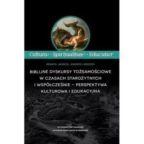 okładka Biblijne dyskursy tożsamościowe w czasach starożytnych i współcześnie - perspektywa kulturowa i edukacyjna, Książka | Renata Jasnos, Andrzej Mrozek