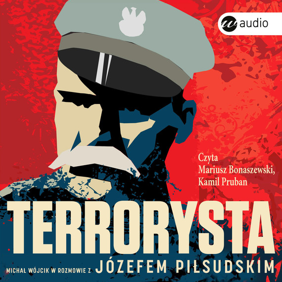 okładka Terrorysta. Michał Wójcik w rozmowie z Józefem Piłsudskimaudiobook | MP3 | Michał Wójcik