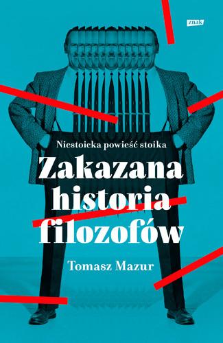 okładka Zakazana historia filozofów. Niestoicka powieść stoika., Książka | Tomasz  Mazur