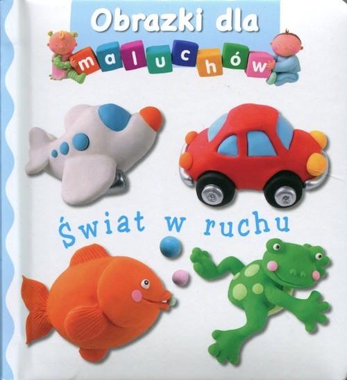 okładka Świat w ruchu Obrazki dla maluchów, Książka |