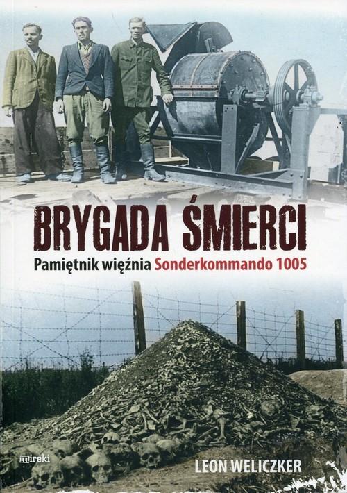 okładka Brygada śmierci Pamiętnik więźnia Sonderkommando 1005, Książka | Weliczker Leon