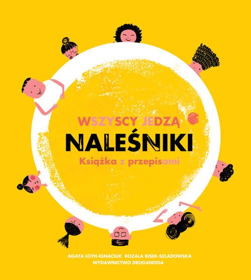 okładka Wszyscy jedzą naleśniki. Książka z przepisami.książka      Agata Loth-Ignaciuk, Rozala Bisek-Szladowska