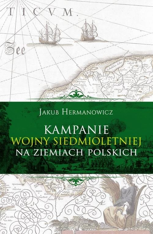 okładka Kampanie wojny siedmioletniej na ziemiach polskichksiążka |  | Jakub Hermanowicz