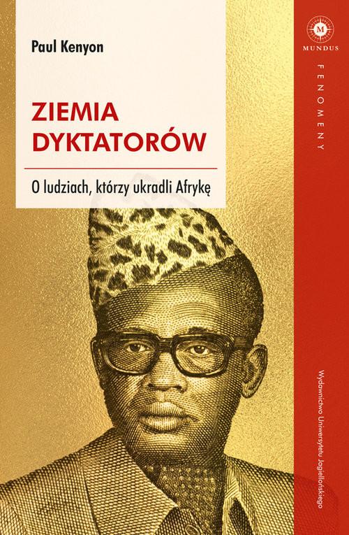 okładka Ziemia dyktatorów O ludziach, którzy ukradli Afrykę, Książka | Kenyon Paul