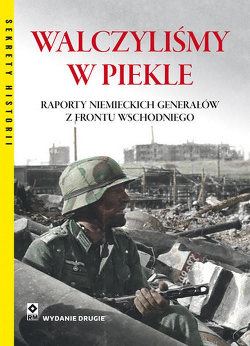 okładka Walczyliśmy w piekle wyd. 2 Raporty niemieckich generałów z frontu wschodniego, Książka | Peter. G. Tsouras