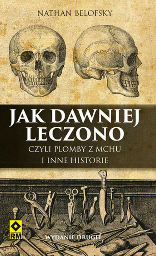 okładka Jak dawniej leczono, czyli plomby z mchu i inne historie, wyd. 2, Książka | Nathan Belofsky