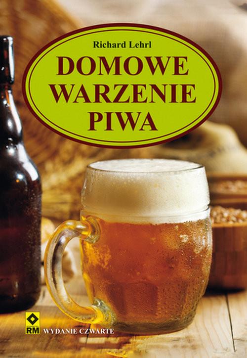 okładka Domowe warzenie piwa, wyd. 4, Książka | Lehri Richard