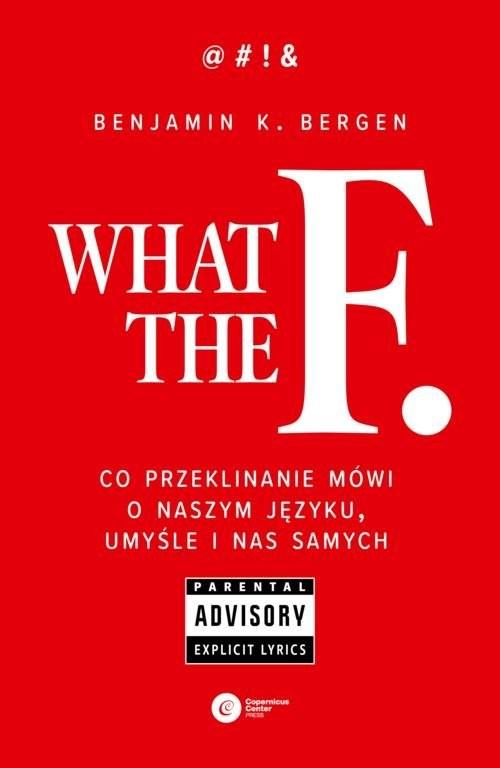 okładka What the F Co przeklinanie mówi o naszym języku, umyśle i nas samych, Książka | Benjamin K. Bergen