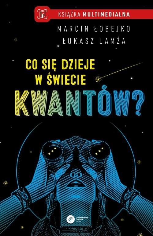 okładka Co się dzieje w świecie kwantów?książka      Marcin Łobejko, Łukasz Lamża