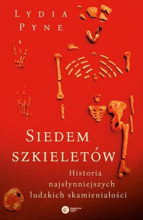 okładka Siedem szkieletów. Historia najsłynniejszych ludzkich skamieniałości, Książka | Pyne Lydia