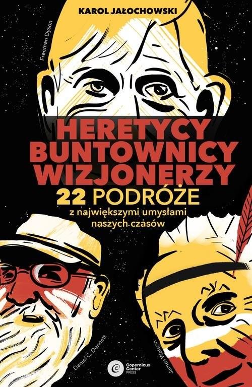 okładka Heretycy, Buntownicy, Wizjonerzy. 22 podróże z największymi umysłami naszych czasów.książka |  | Jałochowski Karol