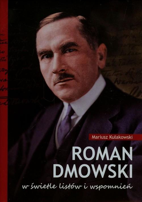 okładka Roman Dmowski w świetle listów i wspomnień, Książka   Kułakowski Mariusz