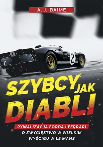 okładka Szybcy jak diabli. Rywalizacja Forda i Ferrari o zwycięstwo w wielkim wyścigu w Le Mansksiążka |  | Baime A.J.