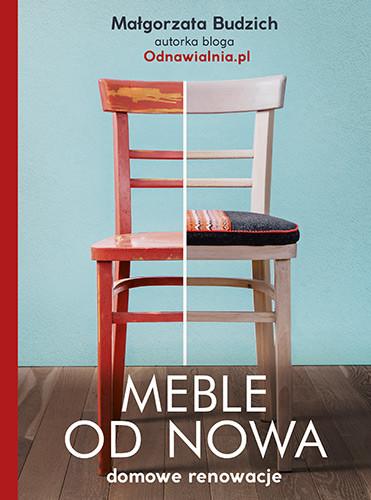 okładka Meble od nowa. Domowe renowacje, Książka | Budzich Małgorzata