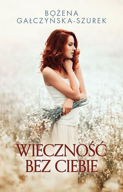 okładka Wieczność bez ciebie, Książka | Gałczyńska-Szurek Bożena