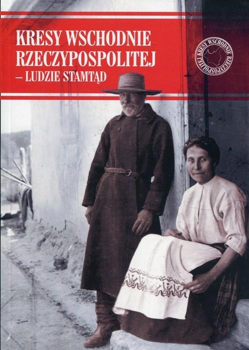 okładka Kresy Wschodnie Rzeczypospolitej - Ludzie stamtąd, Książka  