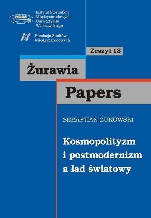 okładka Kosmopolityzm i postmodernizm a ład światowy zeszyt 13, Książka | Żukowski Sebastian