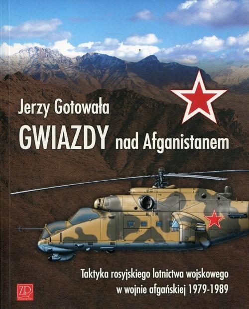 okładka Gwiazdy nad Afganistanem Taktyka rosyjskiego lotnictwa wojskowego w wojnie afgańskiej 1979-1989, Książka | Gotowała Jerzy