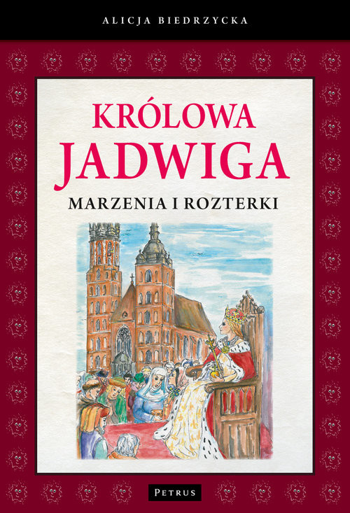 okładka Królowa Jadwiga Marzenia i rozterki, Książka   Biedrzycka Alicja