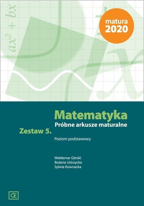 okładka Matematyka Próbne arkusze maturalne. Zestaw 5 Poziom podstawowy, Książka | Waldemar Górski, Bożena Ustrzycka, S Kownacka