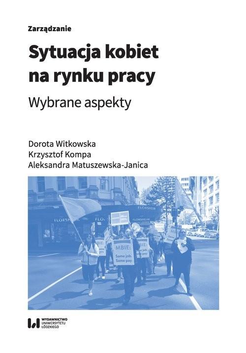 okładka Sytuacja kobiet na rynku pracy Wybrane aspekty, Książka | Dorota Witkowska, Krzysztof Kompa, Matuszewsk