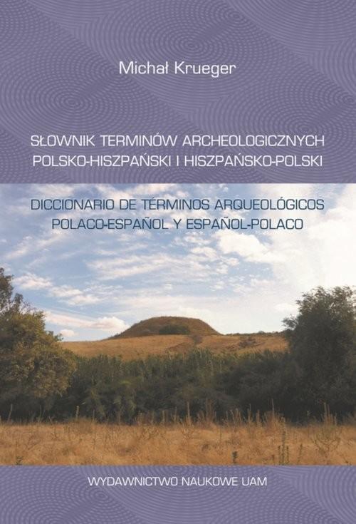 okładka Słownik terminów archeologicznych polsko-hiszpański i hiszpańsko-polski/Diccionario de términos arqu, Książka | Krueger Michał