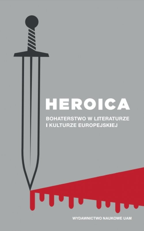okładka Heroica Bohaterstwo w literaturze i kulturze europejskiej, Książka | Anna Gawarecka, Włodzimierz Szturc, Wesołowsk