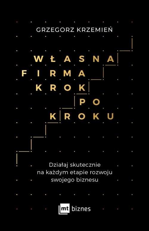 okładka Własna firma krok po kroku Działaj skutecznie na każdym etapie rozwoju swojego biznesu, Książka | Krzemień Grzegorz