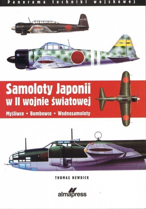 okładka Samoloty Japonii w II wojnie światowej Myśliwce Bombowce Wodnosamolotyksiążka |  | Newdick Thomas