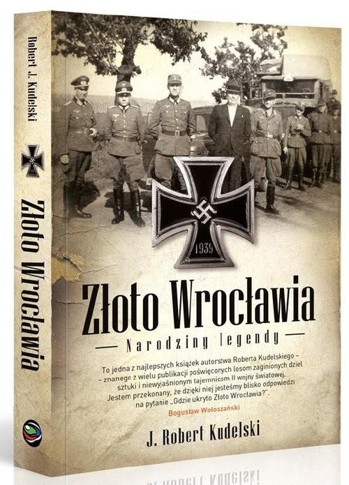 okładka Złoto Wrocławia Narodziny legendy, Książka | J. Robert Kudelski