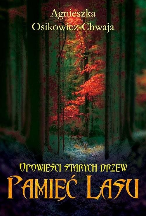 okładka Opowieści starych drzew. Pamięć lasu, Książka | Osikowicz-Chwaja Agnieszka