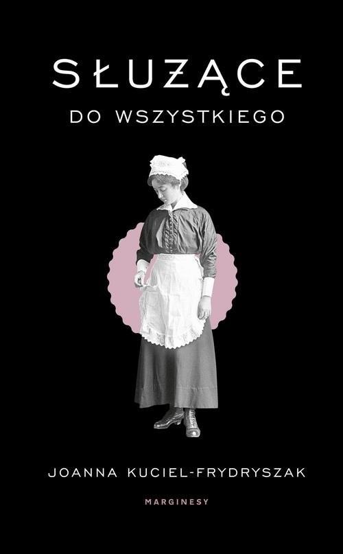 okładka Służące do wszystkiegoksiążka      Joanna Kuciel-Frydryszak