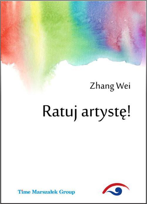okładka Ratuj artystę!, Książka | Wei Zhang