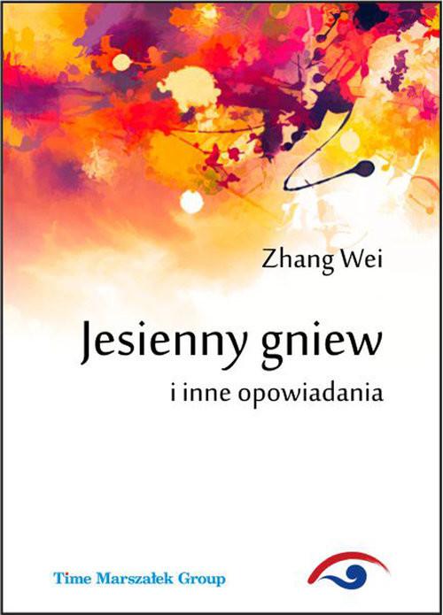 okładka Jesienny gniew i inne opowiadania, Książka   Wei Zhang