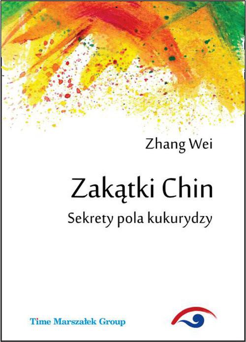 okładka Zakątki Chin. Sekrety pola kukurydzy, Książka | Wei Zhang