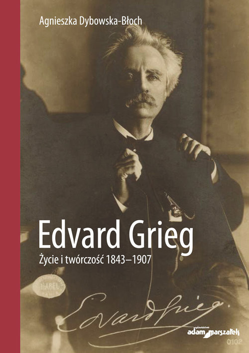 okładka Edvard Grieg. Życie i twórczość 1843-1907, Książka | Dybowska-Błoch Agnieszka