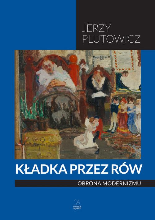 okładka Kładka przez rów Obrona modernizmu, Książka   Plutowicz Jerzy