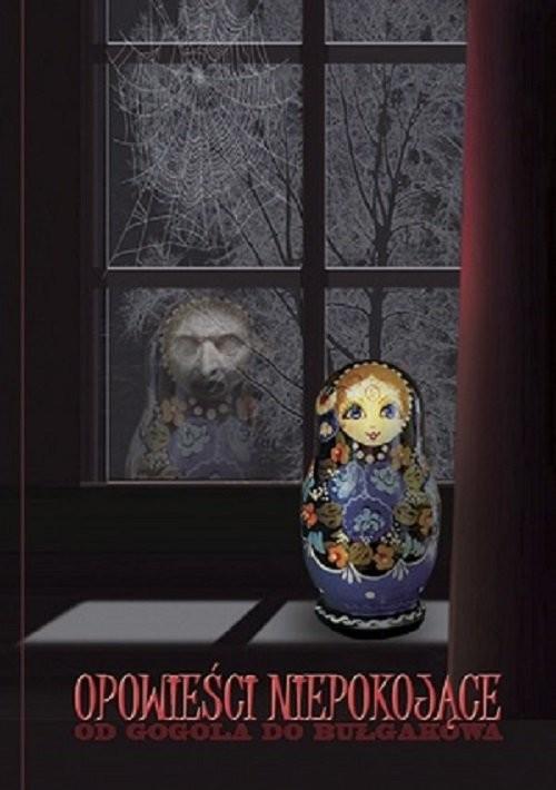 okładka Opowieści niepokojące Od Gogola do Bułgakowa (Bułhakowa), Książka | Michaił Bułhakow, Antoni Czechow, D