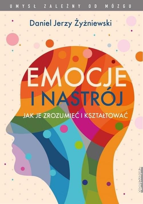 okładka Emocje i nastrój Jak je zrozumieć i kształtować, Książka | Daniel Jerzy Żyżniewski